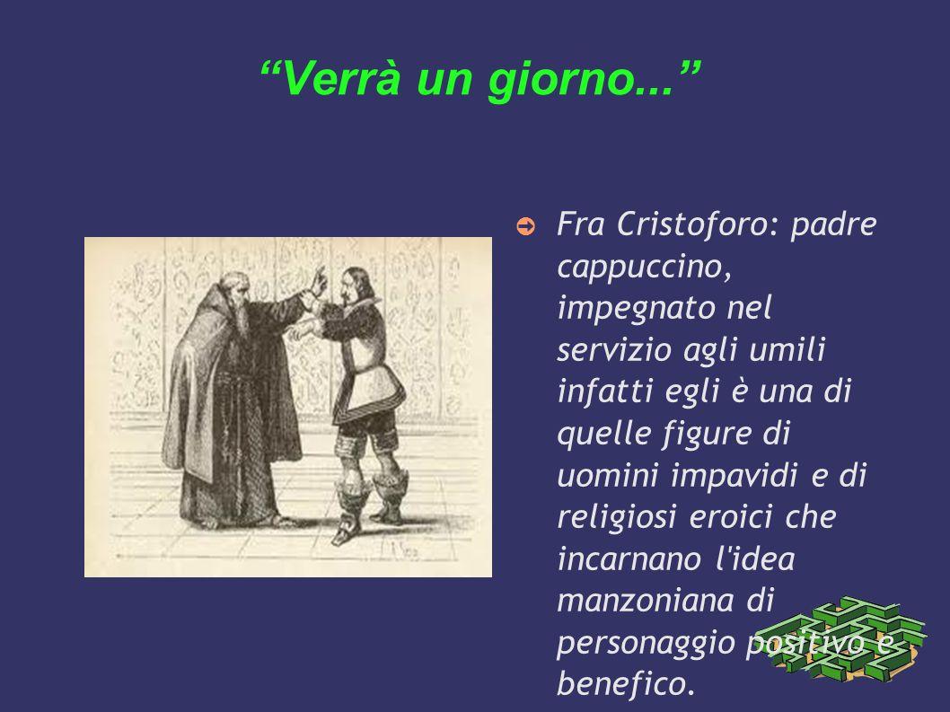 Verrà un giorno... Fra Cristoforo: padre cappuccino, impegnato nel servizio agli umili infatti egli è una di quelle figure di uomini impavidi e di rel
