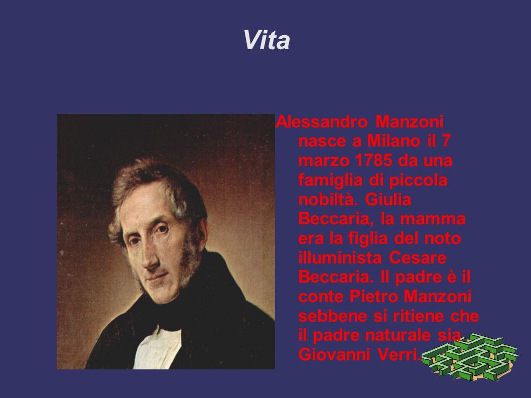 Vita Alessandro Manzoni nasce a Milano il 7 marzo 1785 da una famiglia di piccola nobiltà. Giulia Beccaria, la mamma era la figlia del noto illuminist