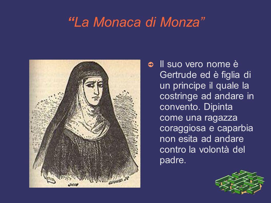 La Monaca di Monza Il suo vero nome è Gertrude ed è figlia di un principe il quale la costringe ad andare in convento. Dipinta come una ragazza coragg