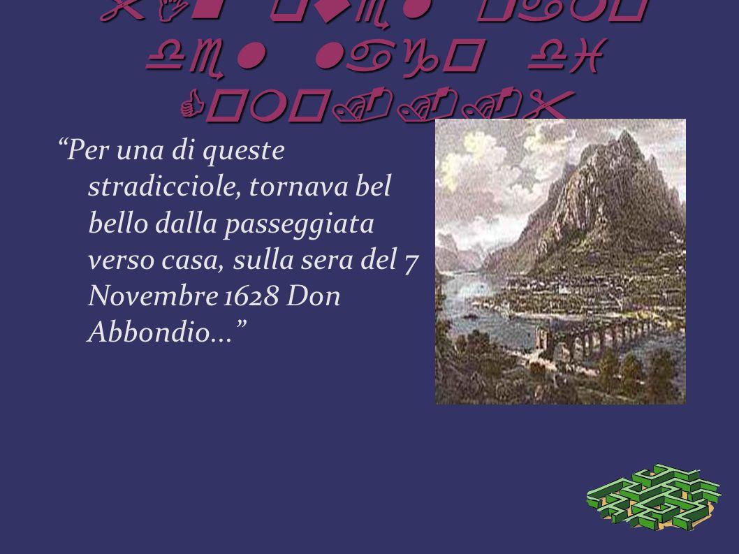 In quel ramo del lago di Como... Per una di queste stradicciole, tornava bel bello dalla passeggiata verso casa, sulla sera del 7 Novembre 1628 Don Abbondio...