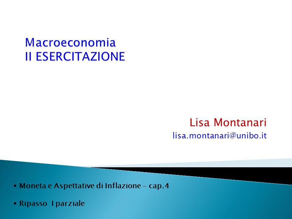 Lisa Montanari lisa.montanari@unibo.it Moneta e Aspettative di Inflazione - cap.4 Ripasso I parziale