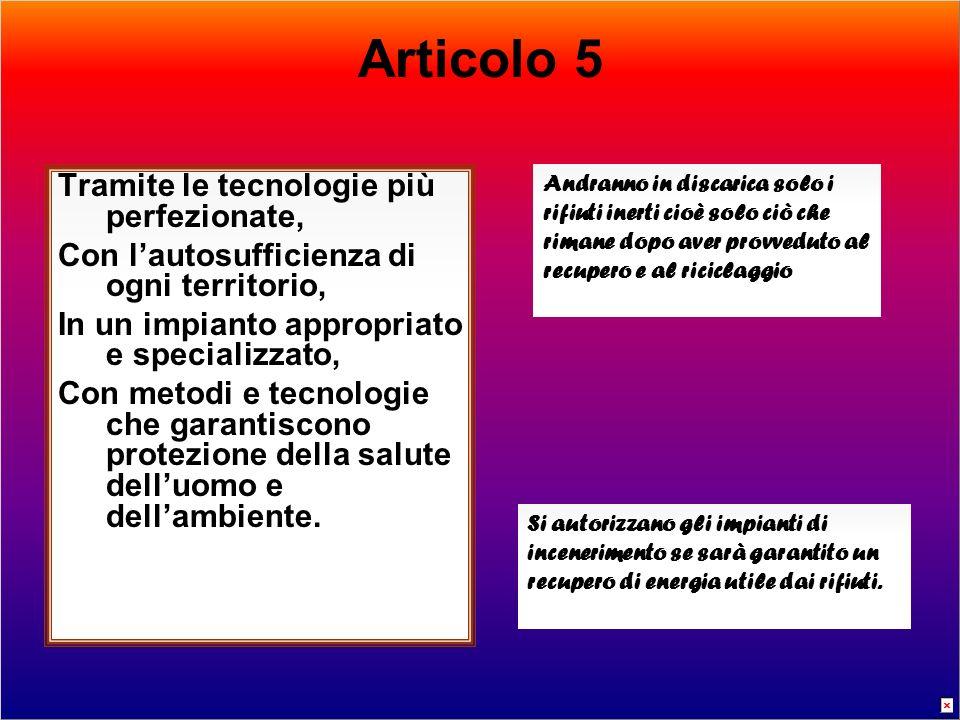Articolo 5 Tramite le tecnologie più perfezionate, Con lautosufficienza di ogni territorio, In un impianto appropriato e specializzato, Con metodi e tecnologie che garantiscono protezione della salute delluomo e dellambiente.