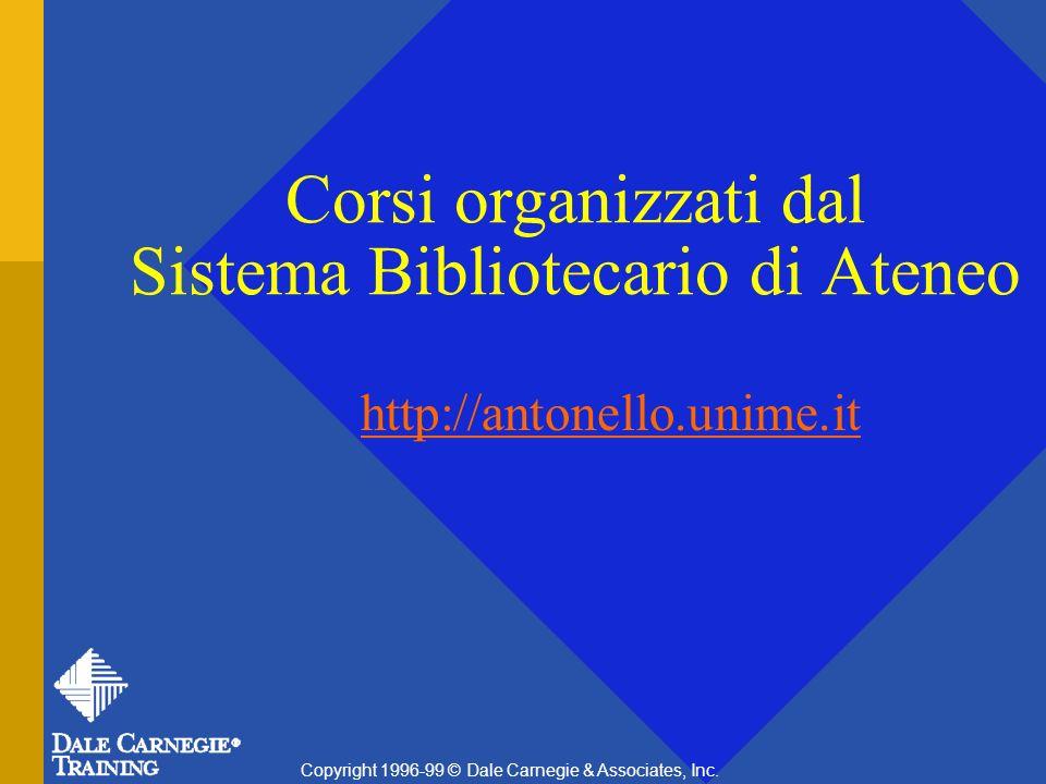 Corsi organizzati dal Sistema Bibliotecario di Ateneo http://antonello.unime.it Copyright 1996-99 © Dale Carnegie & Associates, Inc.