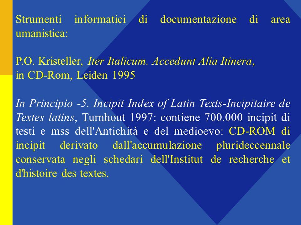 Strumenti informatici di documentazione di area umanistica: P.O. Kristeller, Iter Italicum. Accedunt Alia Itinera, in CD-Rom, Leiden 1995 In Principio
