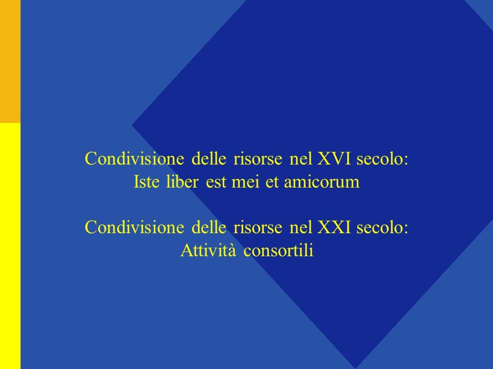 Condivisione delle risorse nel XVI secolo: Iste liber est mei et amicorum Condivisione delle risorse nel XXI secolo: Attività consortili