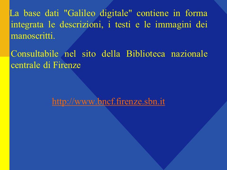 La base dati Galileo digitale contiene in forma integrata le descrizioni, i testi e le immagini dei manoscritti.