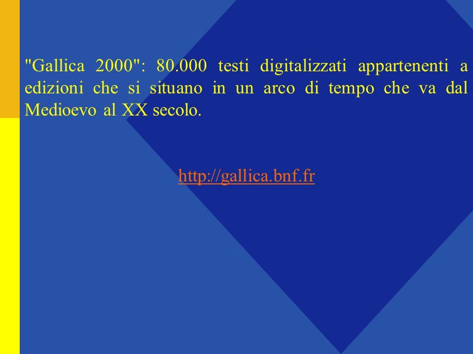 Gallica 2000 : 80.000 testi digitalizzati appartenenti a edizioni che si situano in un arco di tempo che va dal Medioevo al XX secolo.