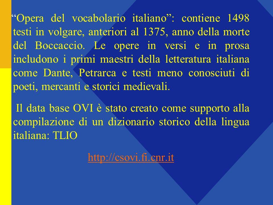 Opera del vocabolario italiano: contiene 1498 testi in volgare, anteriori al 1375, anno della morte del Boccaccio.