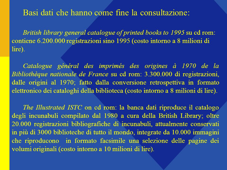 Basi dati che hanno come fine la consultazione: British library general catalogue of printed books to 1995 su cd rom: contiene 6.200.000 registrazioni sino 1995 (costo intorno a 8 milioni di lire).