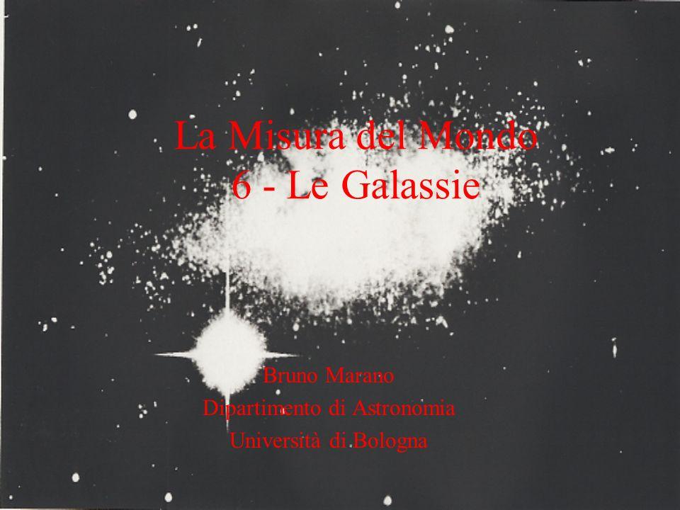 La Misura del Mondo 6 - Le Galassie Bruno Marano Dipartimento di Astronomia Università di Bologna