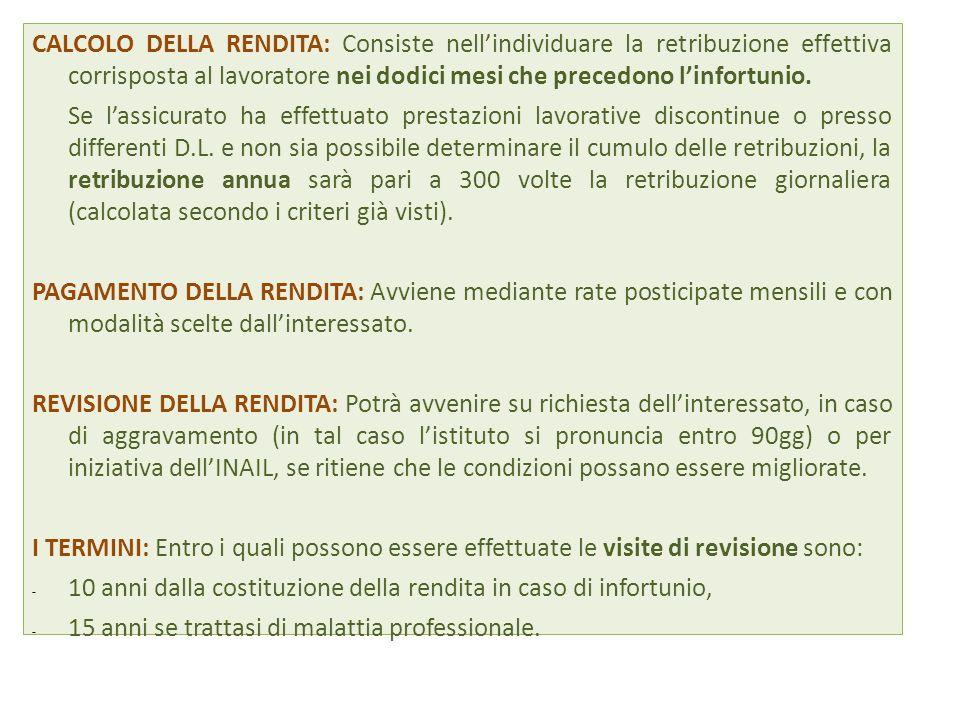 CALCOLO DELLA RENDITA: Consiste nellindividuare la retribuzione effettiva corrisposta al lavoratore nei dodici mesi che precedono linfortunio.