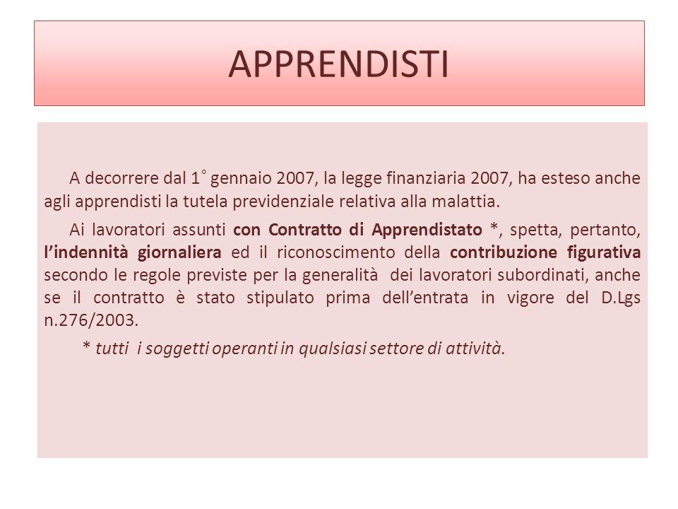 APPRENDISTI A decorrere dal 1° gennaio 2007, la legge finanziaria 2007, ha esteso anche agli apprendisti la tutela previdenziale relativa alla malattia.