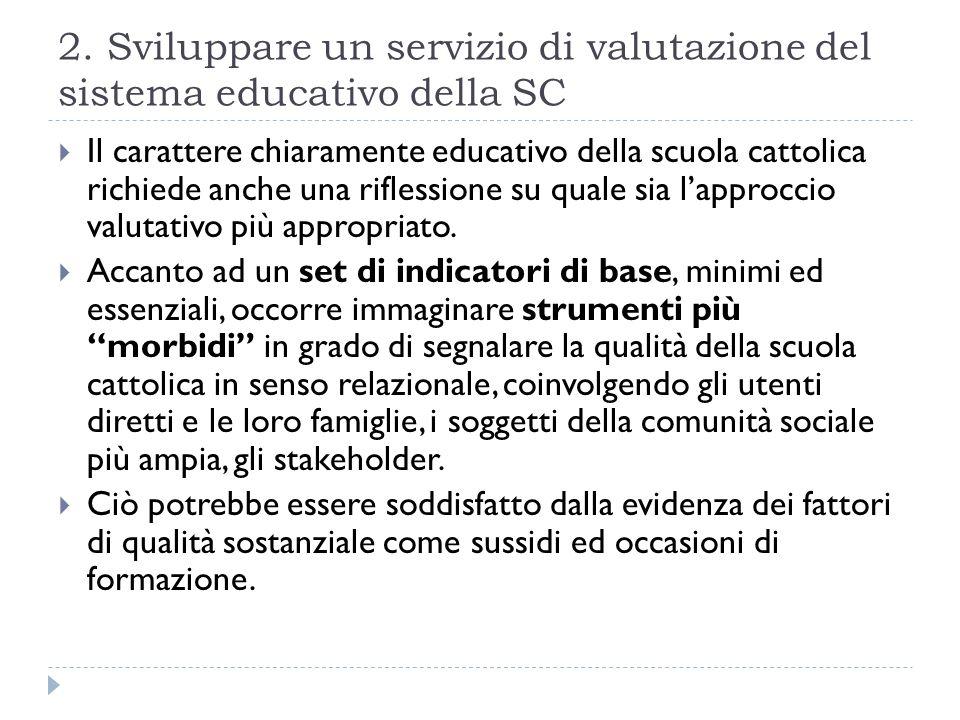 2. Sviluppare un servizio di valutazione del sistema educativo della SC Il carattere chiaramente educativo della scuola cattolica richiede anche una r