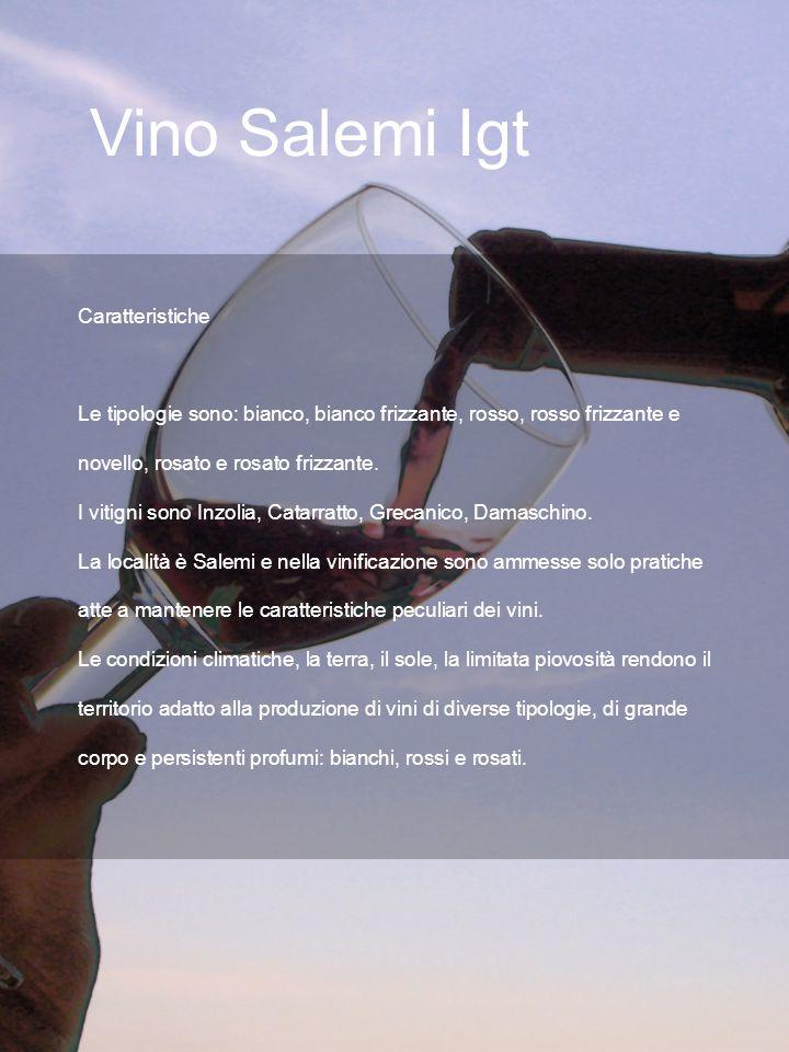 Vino Salemi Igt Caratteristiche Le tipologie sono: bianco, bianco frizzante, rosso, rosso frizzante e novello, rosato e rosato frizzante.