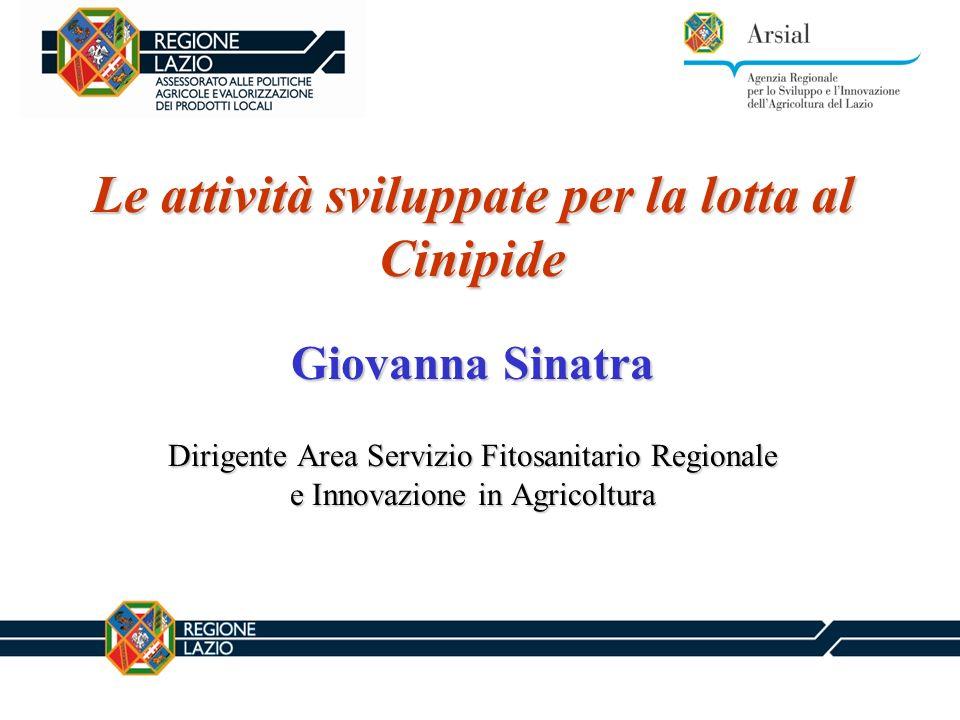 Le attività sviluppate per la lotta al Cinipide Giovanna Sinatra Dirigente Area Servizio Fitosanitario Regionale e Innovazione in Agricoltura