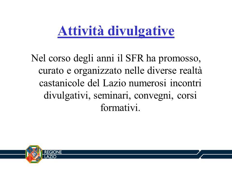 Attività divulgative Nel corso degli anni il SFR ha promosso, curato e organizzato nelle diverse realtà castanicole del Lazio numerosi incontri divulg