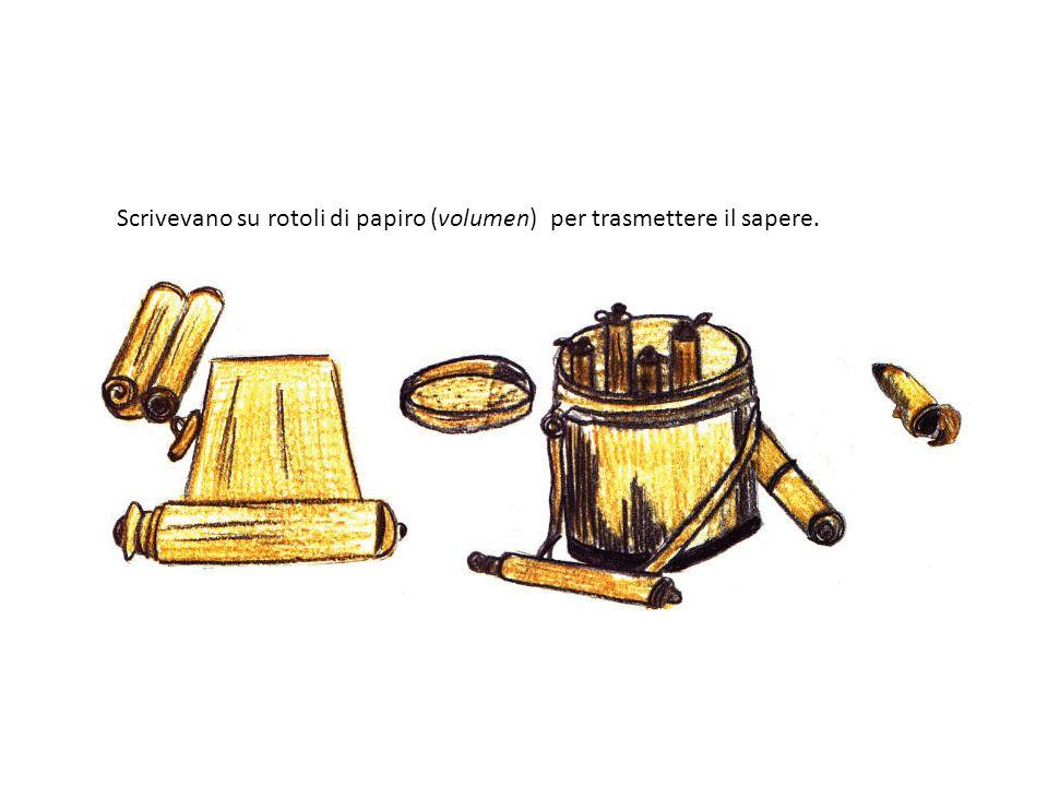 Scrivevano su rotoli di papiro (volumen) per trasmettere il sapere.