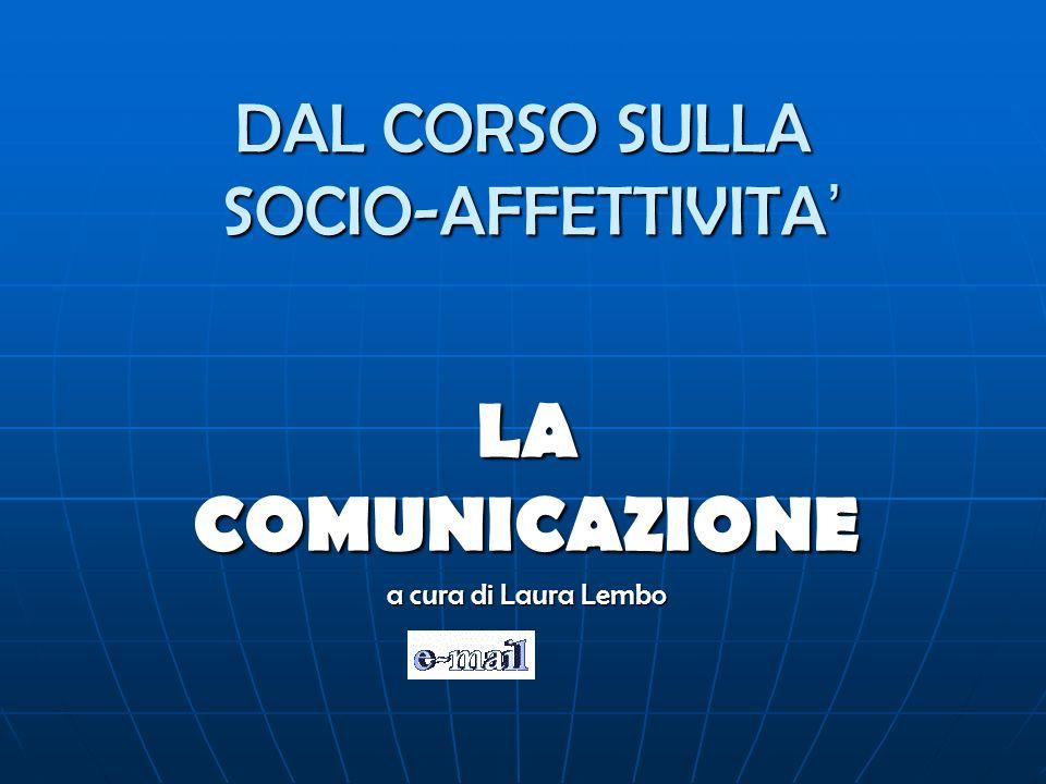 DAL CORSO SULLA SOCIO-AFFETTIVITA DAL CORSO SULLA SOCIO-AFFETTIVITA LA COMUNICAZIONE a cura di Laura Lembo