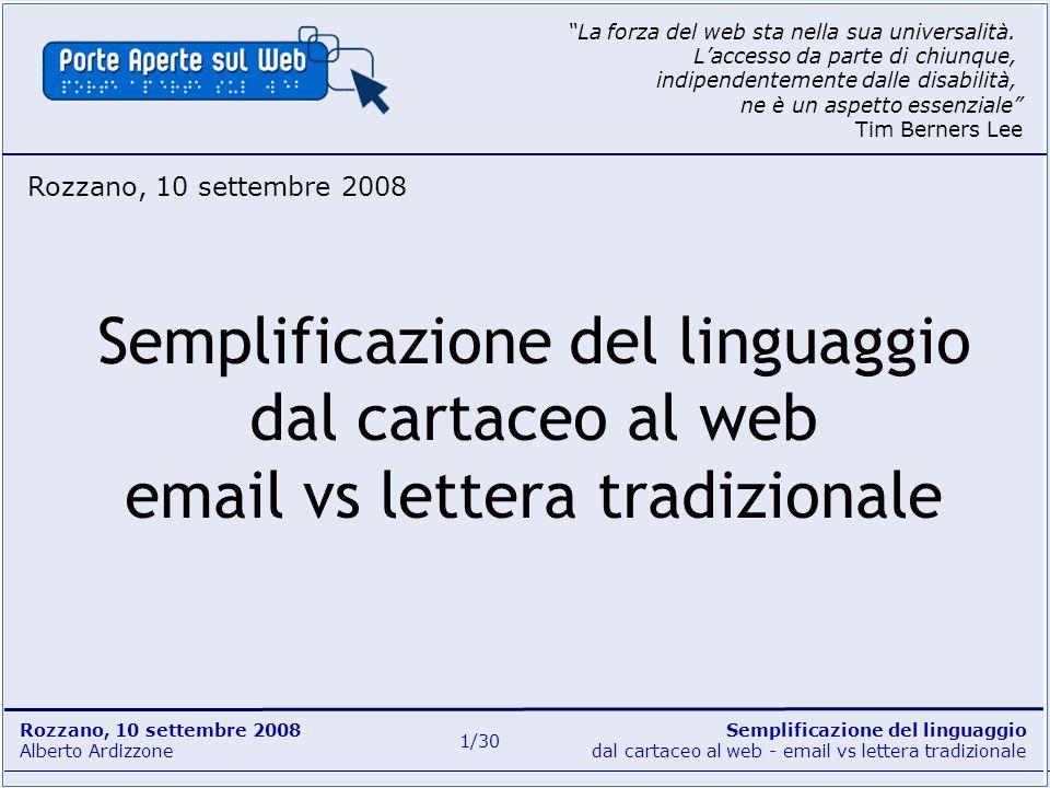 Semplificazione del linguaggio dal cartaceo al web - email vs lettera tradizionale Rozzano, 10 settembre 2008 Alberto Ardizzone 1/30 Semplificazione d
