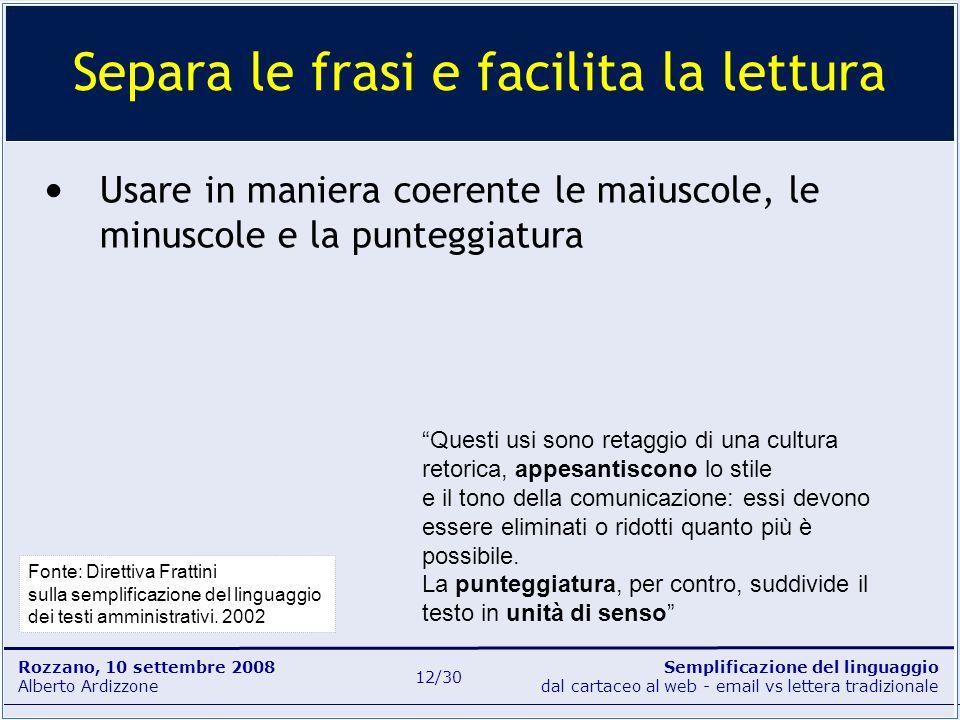 Semplificazione del linguaggio dal cartaceo al web - email vs lettera tradizionale Rozzano, 10 settembre 2008 Alberto Ardizzone 12/30 Usare in maniera