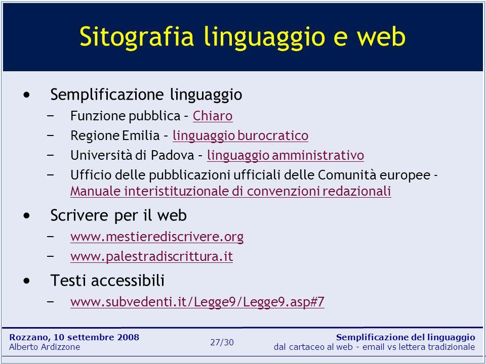 Semplificazione del linguaggio dal cartaceo al web - email vs lettera tradizionale Rozzano, 10 settembre 2008 Alberto Ardizzone 27/30 Semplificazione