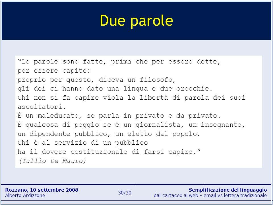 Semplificazione del linguaggio dal cartaceo al web - email vs lettera tradizionale Rozzano, 10 settembre 2008 Alberto Ardizzone 30/30 Due parole Le pa