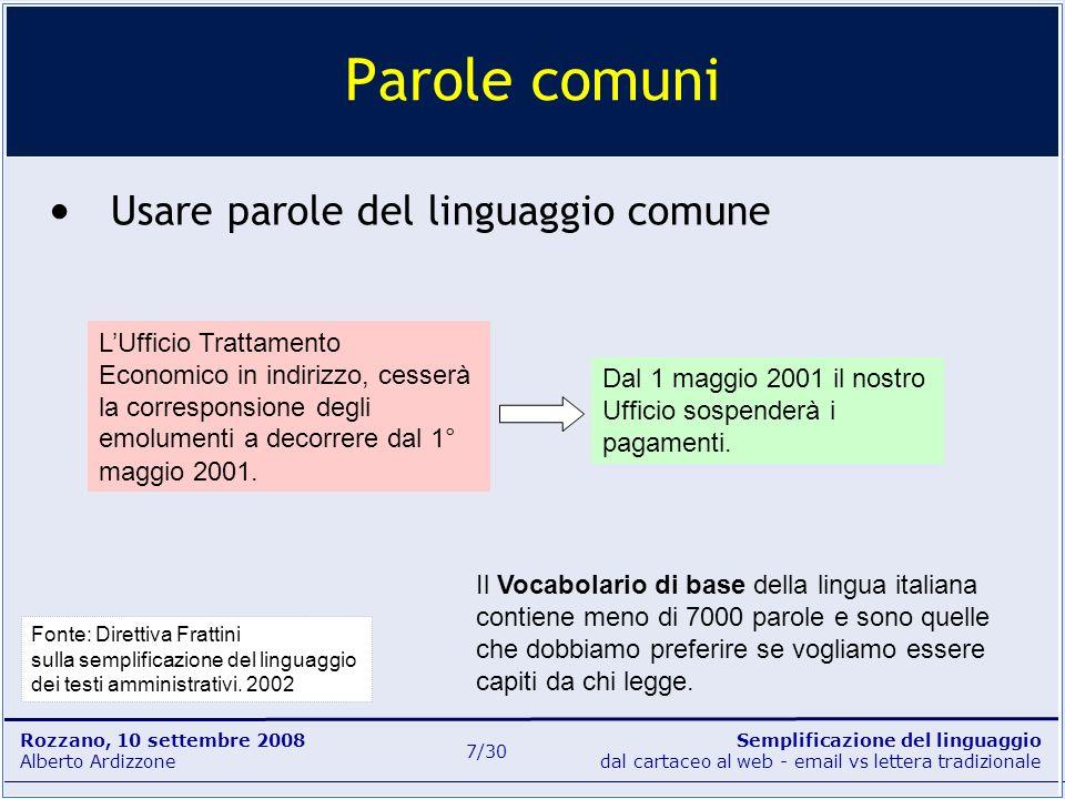 Semplificazione del linguaggio dal cartaceo al web - email vs lettera tradizionale Rozzano, 10 settembre 2008 Alberto Ardizzone 7/30 Usare parole del