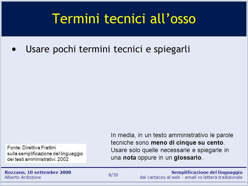 Semplificazione del linguaggio dal cartaceo al web - email vs lettera tradizionale Rozzano, 10 settembre 2008 Alberto Ardizzone 8/30 Usare pochi termi