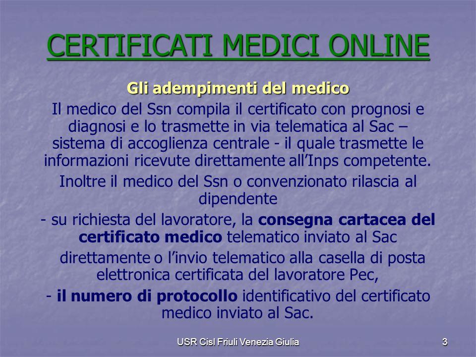 USR Cisl Friuli Venezia Giulia 3 Gli adempimenti del medico Il medico del Ssn compila il certificato con prognosi e diagnosi e lo trasmette in via tel