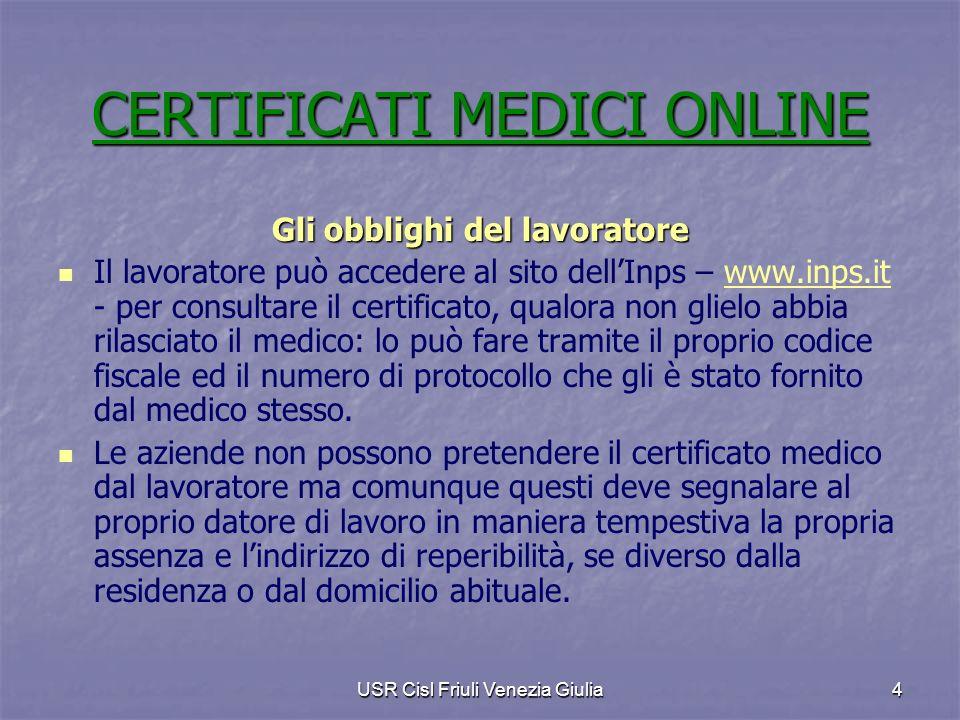 USR Cisl Friuli Venezia Giulia4 Gli obblighi del lavoratore Il lavoratore può accedere al sito dellInps – www.inps.it - per consultare il certificato,