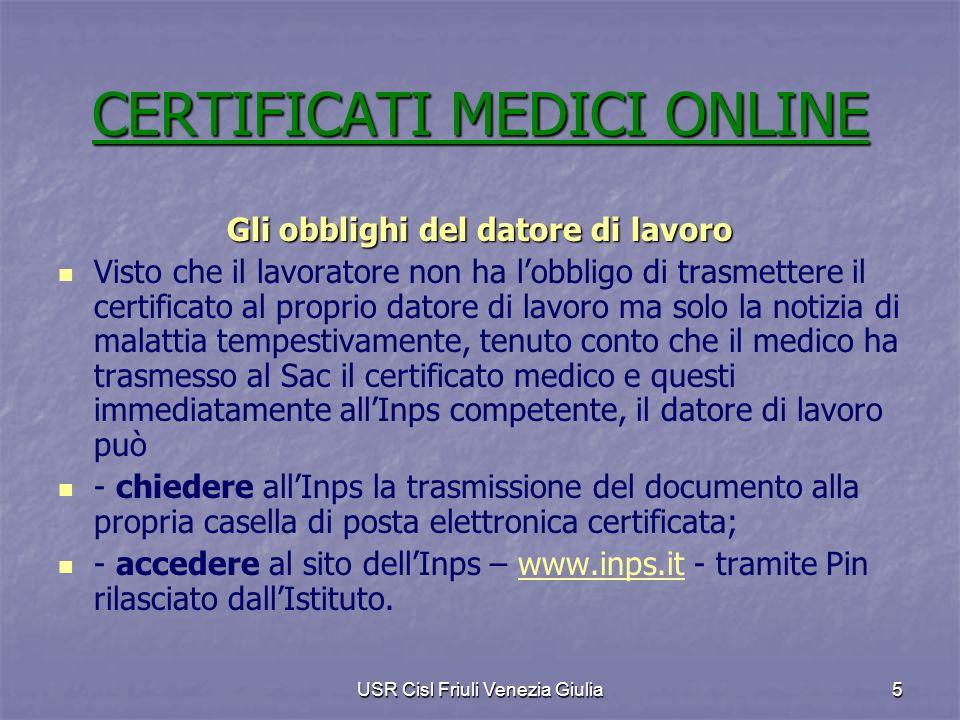 USR Cisl Friuli Venezia Giulia6 Il ruolo dellInps Quando lInps ottiene dal Sac il certificato medico del lavoratore, per prima cosa lo mette online, nellapposita sezione del suo sito.