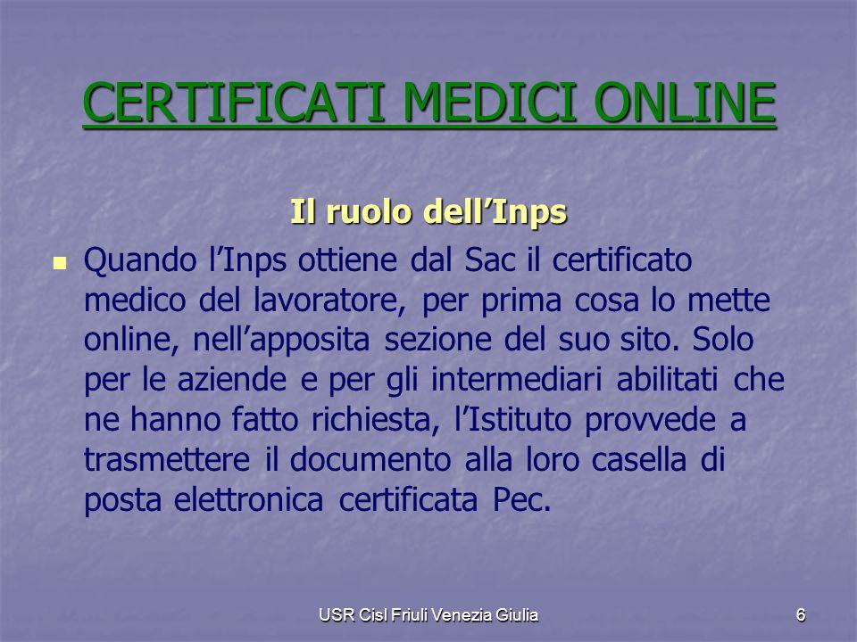 USR Cisl Friuli Venezia Giulia6 Il ruolo dellInps Quando lInps ottiene dal Sac il certificato medico del lavoratore, per prima cosa lo mette online, n
