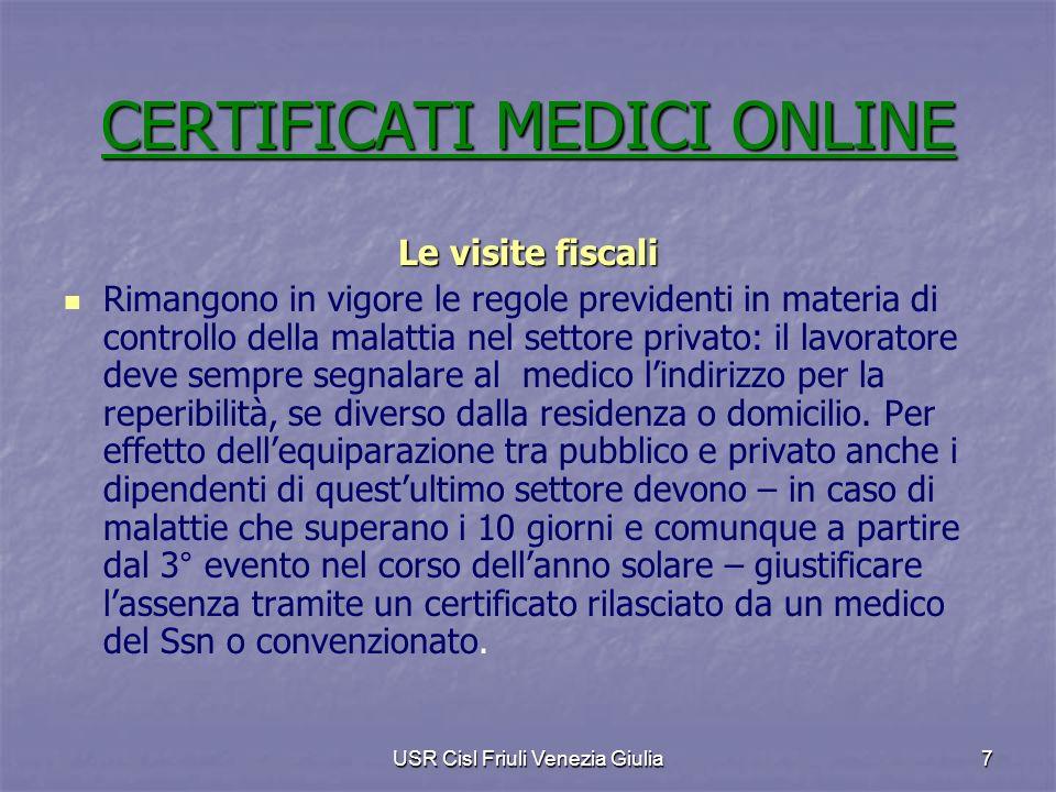USR Cisl Friuli Venezia Giulia7 Le visite fiscali Rimangono in vigore le regole previdenti in materia di controllo della malattia nel settore privato: il lavoratore deve sempre segnalare al medico lindirizzo per la reperibilità, se diverso dalla residenza o domicilio.
