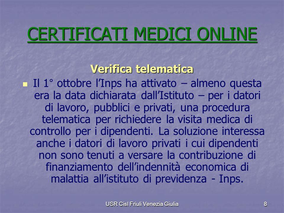 USR Cisl Friuli Venezia Giulia8 Verifica telematica Il 1° ottobre lInps ha attivato – almeno questa era la data dichiarata dallIstituto – per i datori di lavoro, pubblici e privati, una procedura telematica per richiedere la visita medica di controllo per i dipendenti.