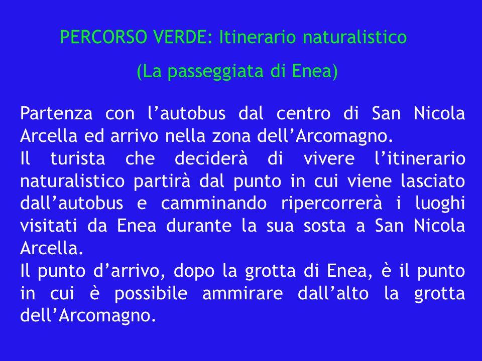 (La passeggiata di Enea) PERCORSO VERDE: Itinerario naturalistico Partenza con lautobus dal centro di San Nicola Arcella ed arrivo nella zona dellArcomagno.