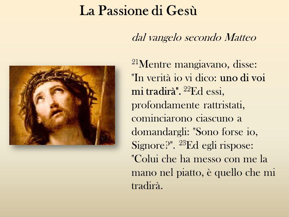 La Passione di Gesù dal vangelo secondo Matteo 21 Mentre mangiavano, disse: