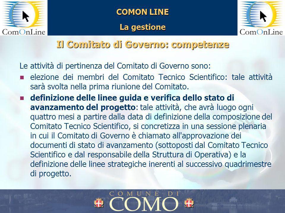 COMON LINE La gestione Il Comitato di Governo: competenze Le attività di pertinenza del Comitato di Governo sono: elezione dei membri del Comitato Tec