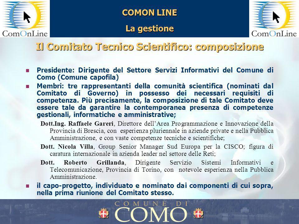 COMON LINE La gestione Il Comitato Tecnico Scientifico: composizione Presidente: Dirigente del Settore Servizi Informativi del Comune di Como (Comune