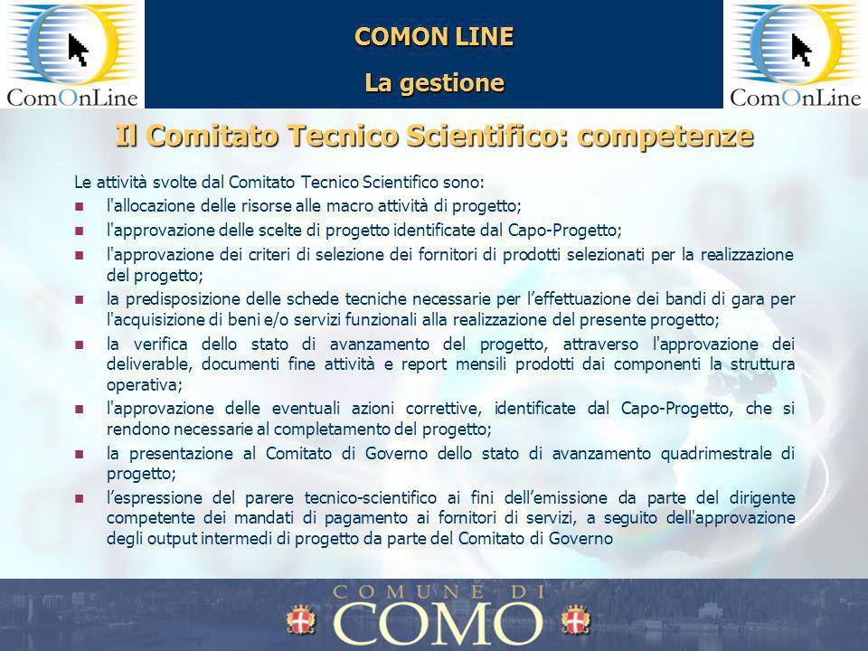 COMON LINE La gestione Il Comitato Tecnico Scientifico: competenze Le attività svolte dal Comitato Tecnico Scientifico sono: l'allocazione delle risor