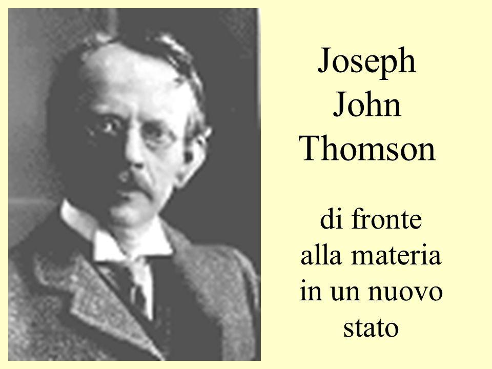 Joseph John Thomson di fronte alla materia in un nuovo stato