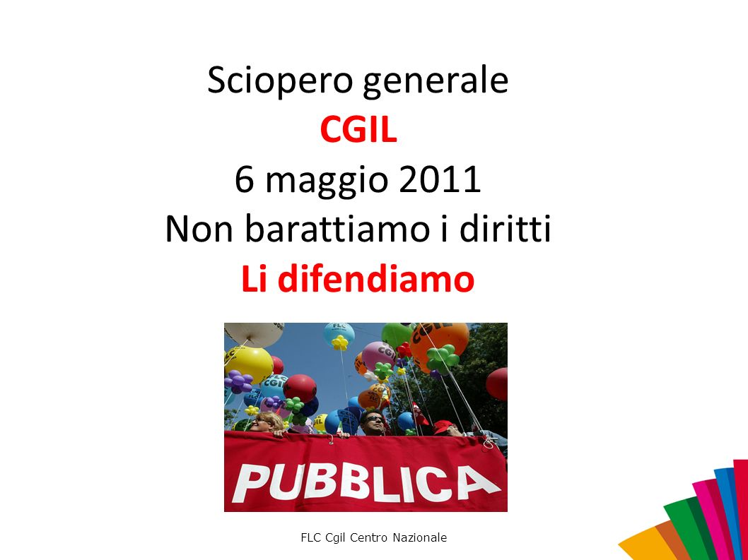 FLC Cgil Centro Nazionale Sciopero generale CGIL 6 maggio 2011 Non barattiamo i diritti Li difendiamo