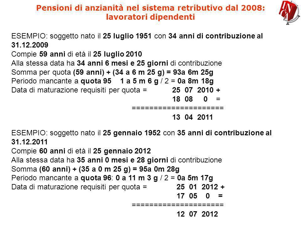 Pensioni di anzianità sistema retributivo dal 2008: lavoratori autonomi ANNO Maroni/Berlusconi 335Prodi/Damiano Requisiti congiunti REQUISITO ALTERNATIVO Solo anzianità contributiva Quota ValoreRequisiti minimi EtàAnzianità contributiva ETAAnzianità contributiva 2007 5835 40==5835 2008 6135 40==5935 Fino 06/2009 6135 40==5935 Dal 07/2009 6135 4096 6036 6135 2010 6235 4096 6036 6135 2011 6235 4097 6136 6235 2012 6235 4097 6136 6235 V E R I F I C A E N T R O I L 3 0 S E T T E M B R E 2 0 1 2 2013 6235 4098 6236 6335 Dal 2014 6335 4098 6236 6335 NOTA 2* NOTA 3*