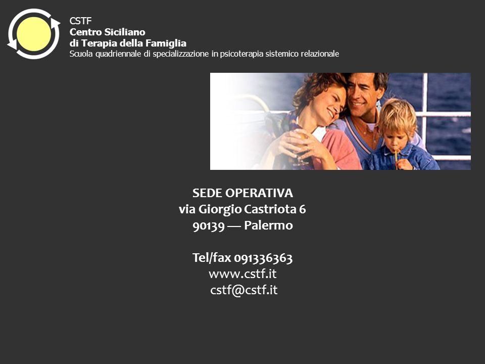 SEDE OPERATIVA via Giorgio Castriota 6 90139 Palermo Tel/fax 091336363 www.cstf.it cstf@cstf.it CSTF Centro Siciliano di Terapia della Famiglia Scuola