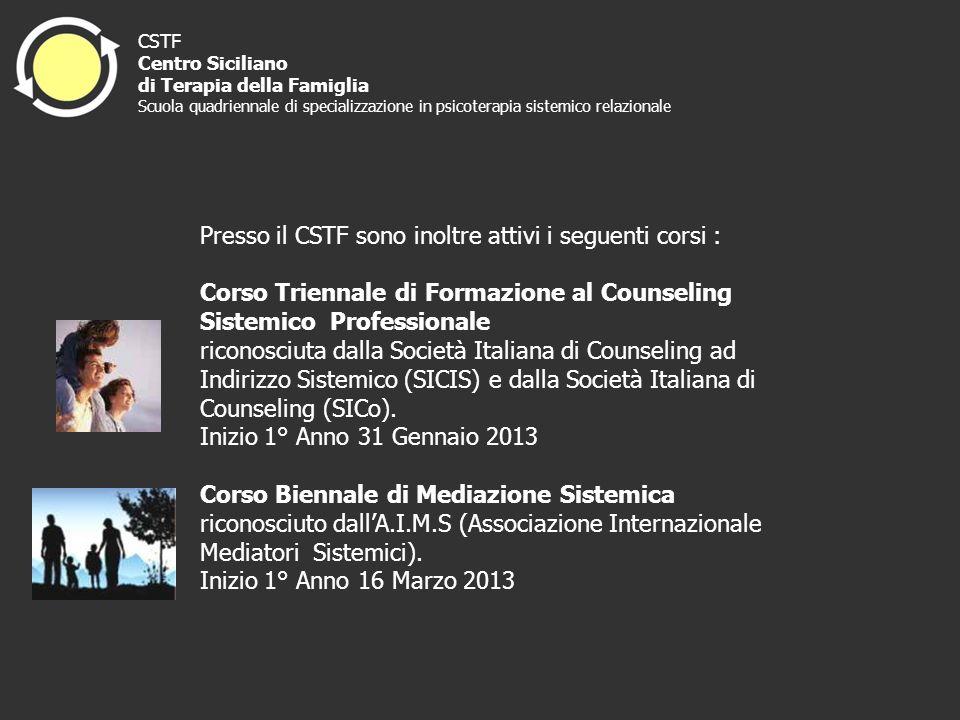 Presso il CSTF sono inoltre attivi i seguenti corsi : Corso Triennale di Formazione al Counseling Sistemico Professionale riconosciuta dalla Società I