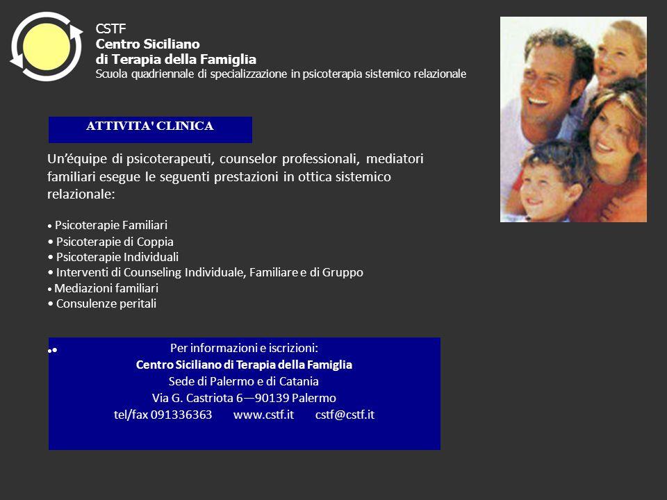 ATTIVITA' CLINICA Per informazioni e iscrizioni: Centro Siciliano di Terapia della Famiglia Sede di Palermo e di Catania Via G. Castriota 690139 Paler
