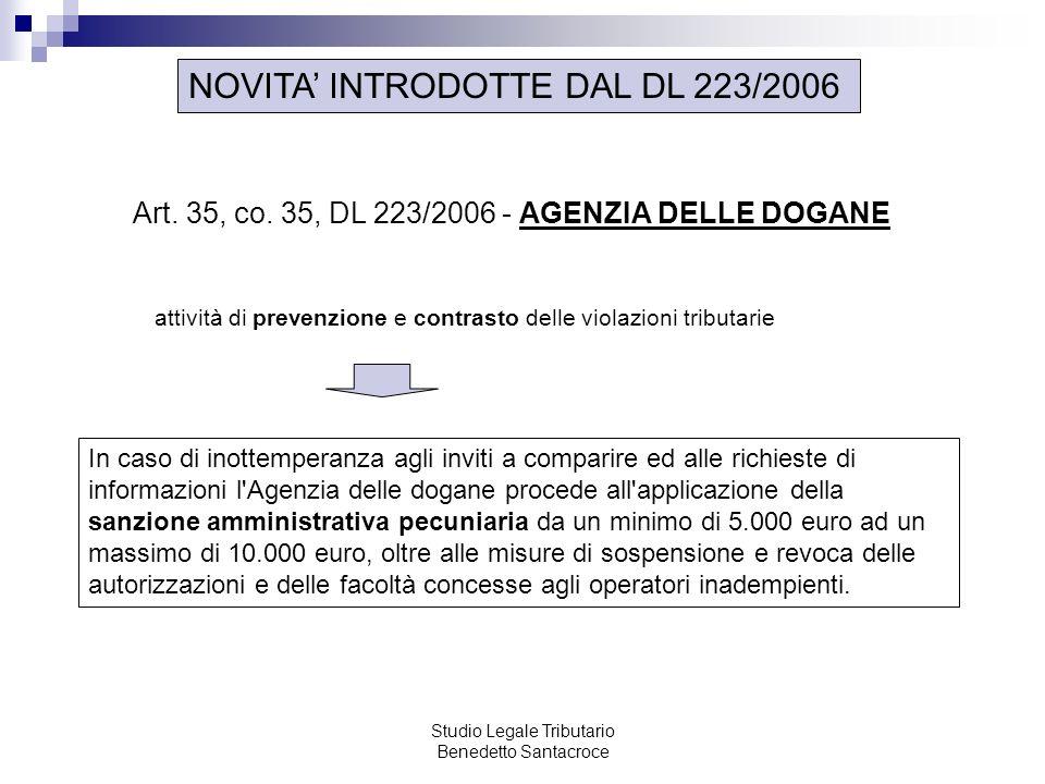 Studio Legale Tributario Benedetto Santacroce NOVITA INTRODOTTE DAL DL 223/2006 Art. 35, co. 35, DL 223/2006 - AGENZIA DELLE DOGANE attività di preven
