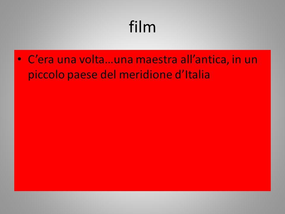 film Cera una volta…una maestra allantica, in un piccolo paese del meridione dItalia