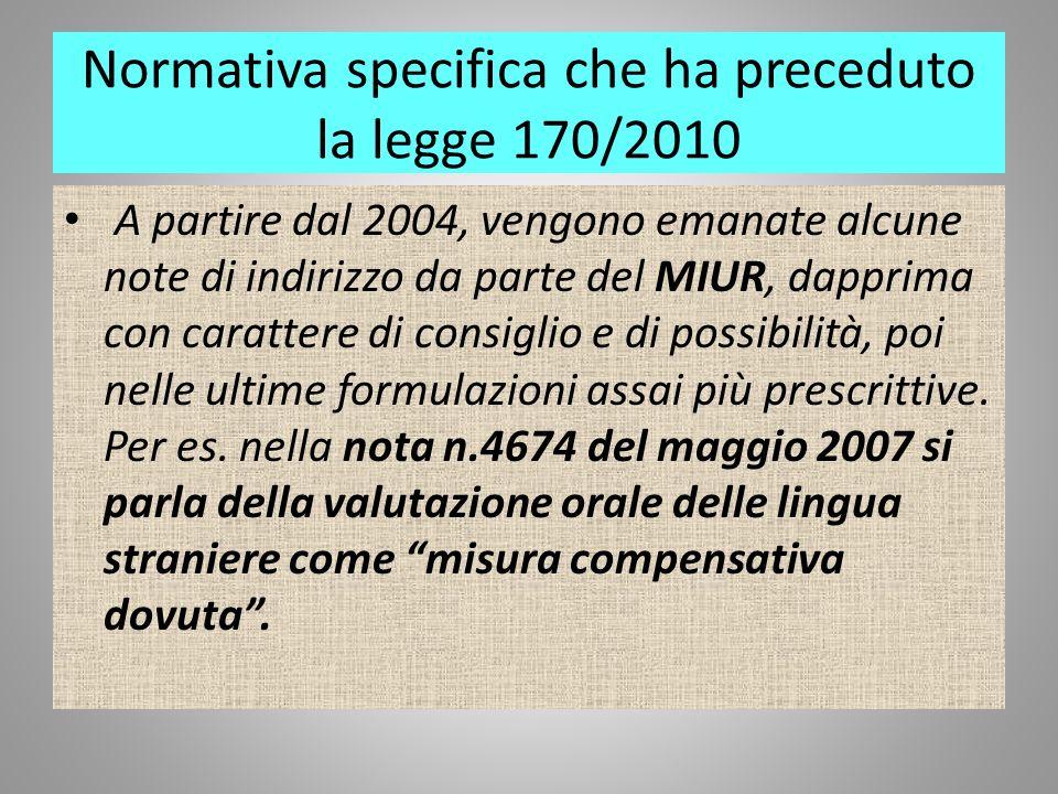 Normativa specifica che ha preceduto la legge 170/2010 A partire dal 2004, vengono emanate alcune note di indirizzo da parte del MIUR, dapprima con ca