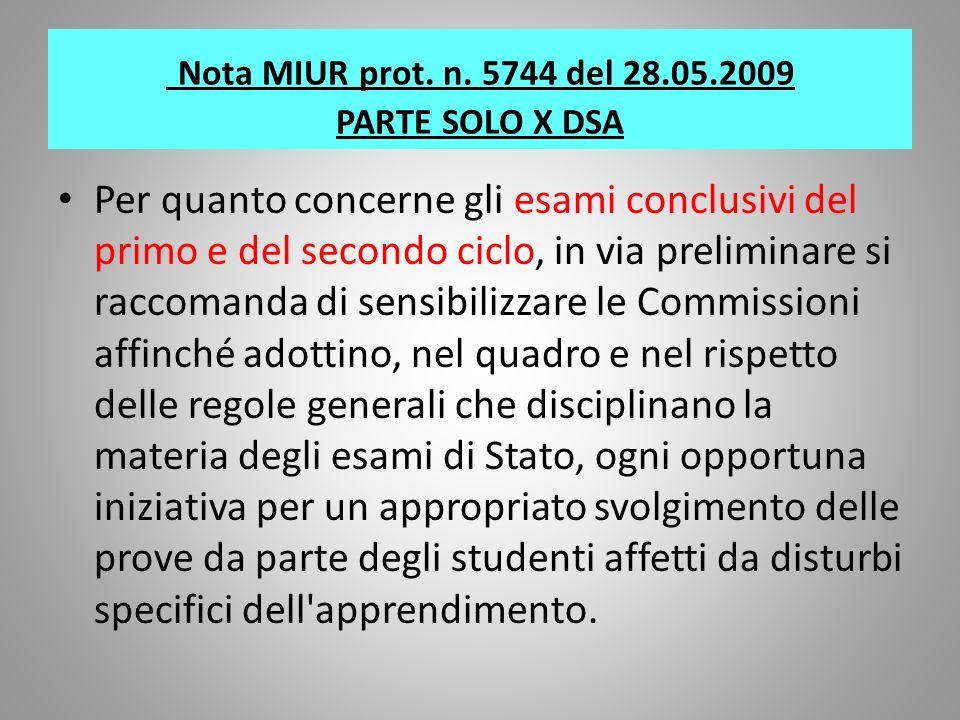Nota MIUR prot. n. 5744 del 28.05.2009 PARTE SOLO X DSA Per quanto concerne gli esami conclusivi del primo e del secondo ciclo, in via preliminare si