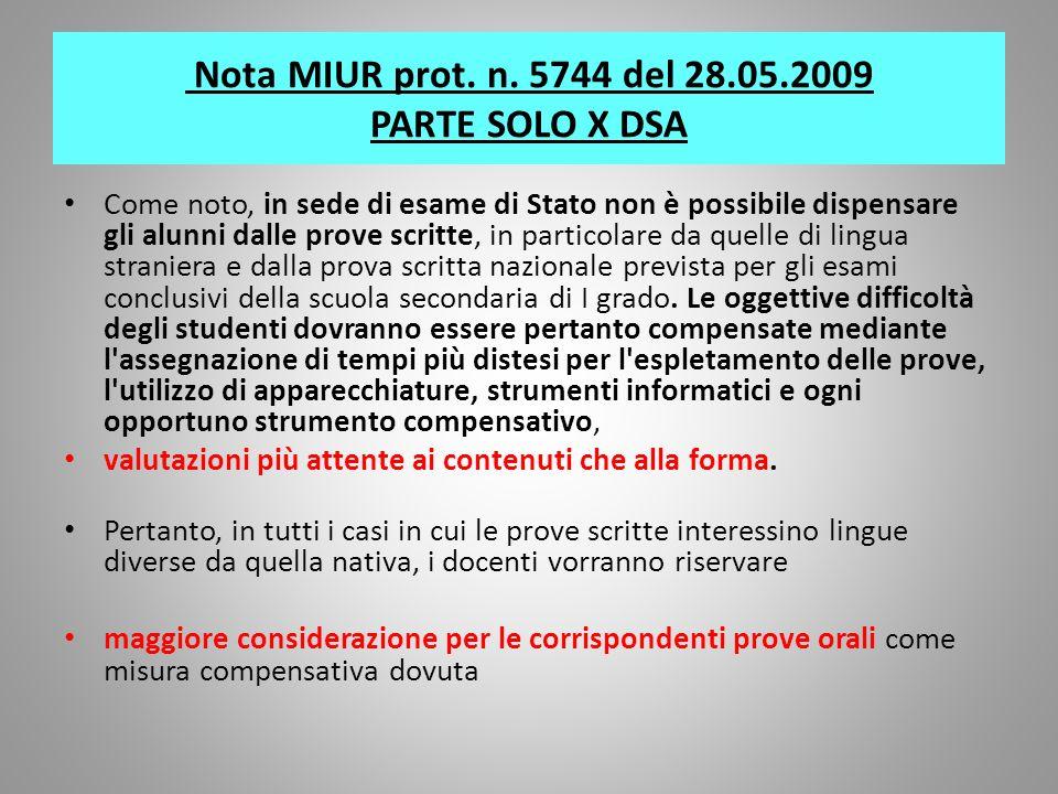 Nota MIUR prot. n. 5744 del 28.05.2009 PARTE SOLO X DSA Come noto, in sede di esame di Stato non è possibile dispensare gli alunni dalle prove scritte